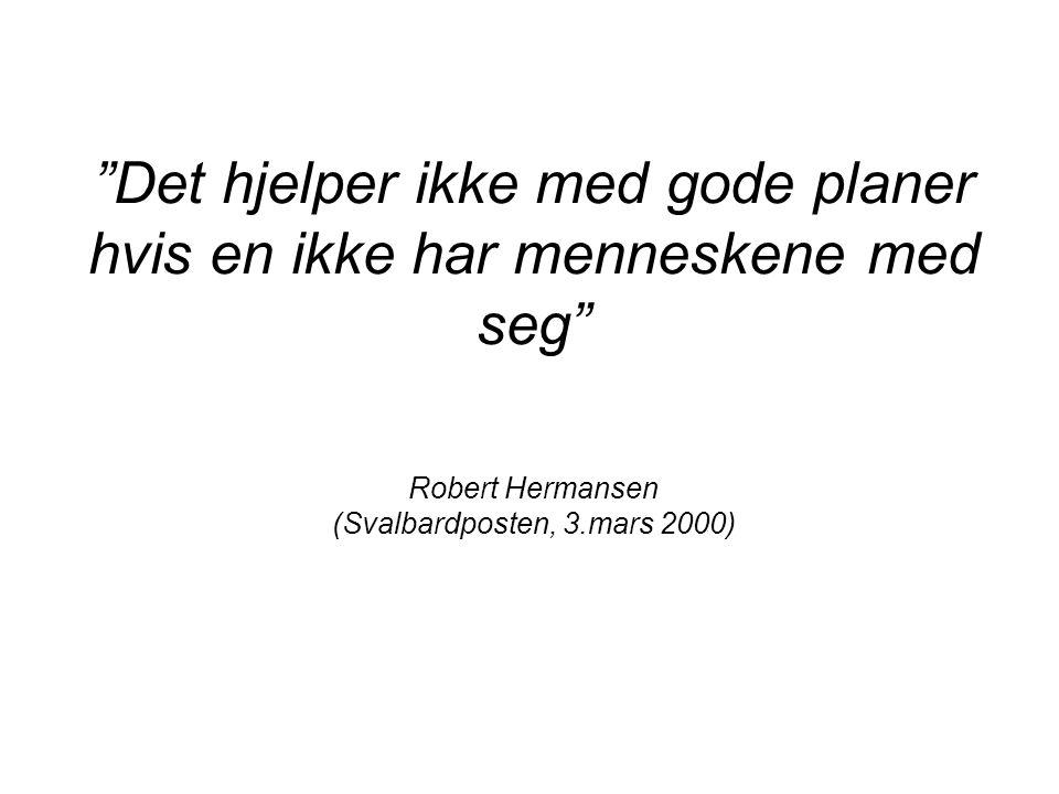 Det hjelper ikke med gode planer hvis en ikke har menneskene med seg Robert Hermansen (Svalbardposten, 3.mars 2000)