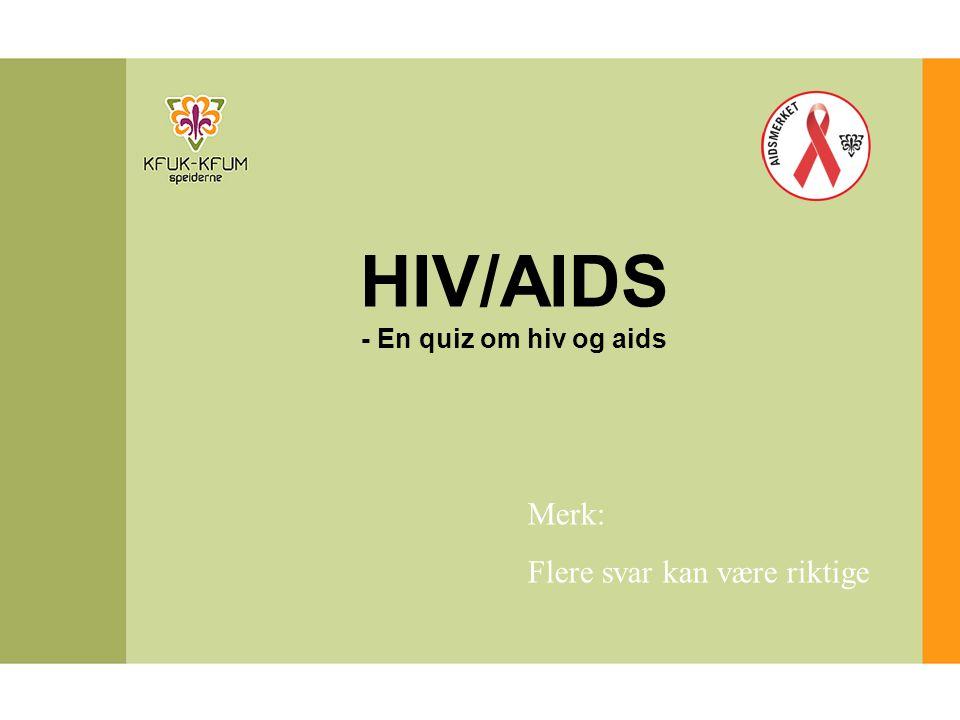 HIV/AIDS Merk: Flere svar kan være riktige - En quiz om hiv og aids