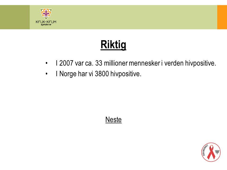 Riktig I 2007 var ca. 33 millioner mennesker i verden hivpositive.