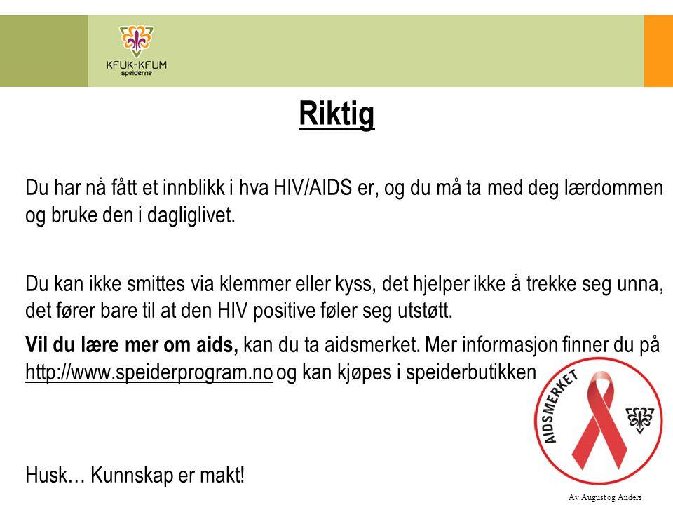 Riktig Du har nå fått et innblikk i hva HIV/AIDS er, og du må ta med deg lærdommen og bruke den i dagliglivet.