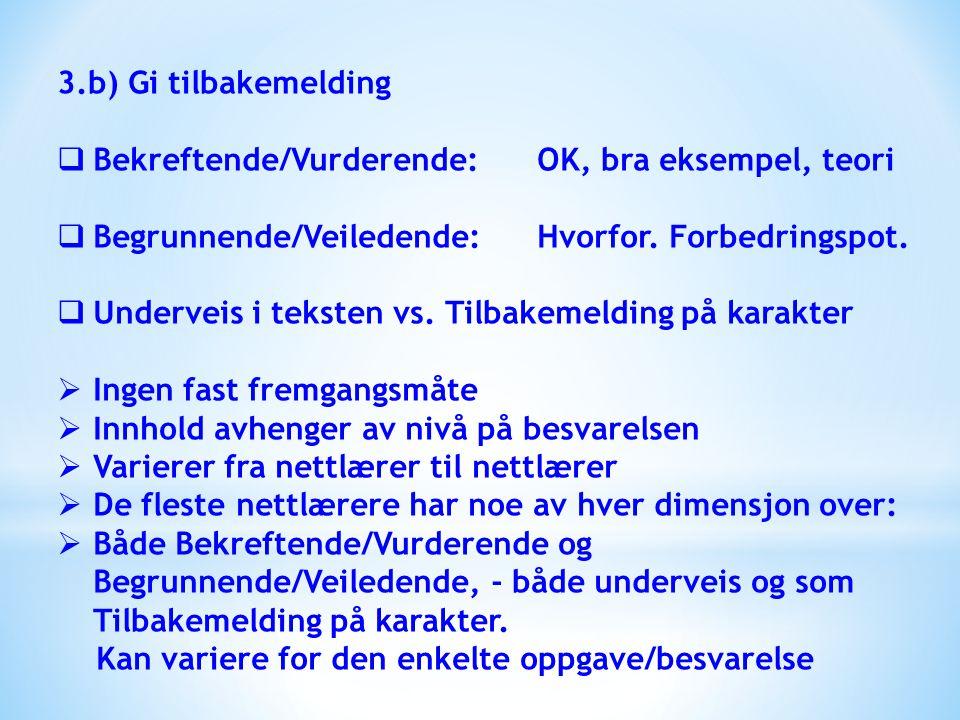 3.b) Gi tilbakemelding Bekreftende/Vurderende: OK, bra eksempel, teori. Begrunnende/Veiledende: Hvorfor. Forbedringspot.