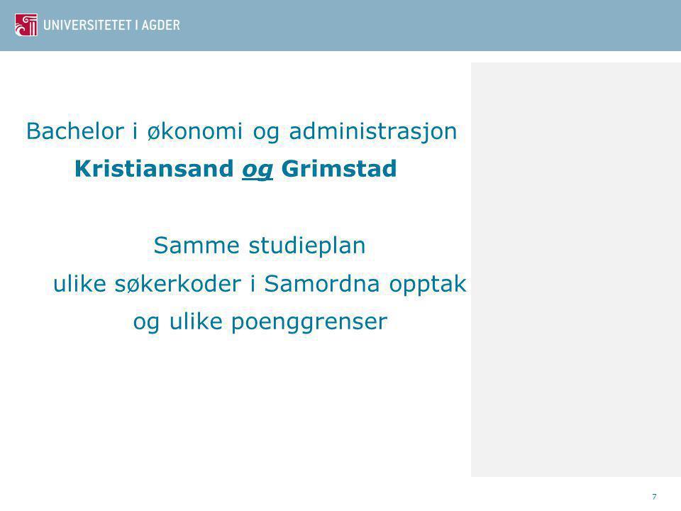 Bachelor i økonomi og administrasjon Kristiansand og Grimstad Samme studieplan ulike søkerkoder i Samordna opptak og ulike poenggrenser
