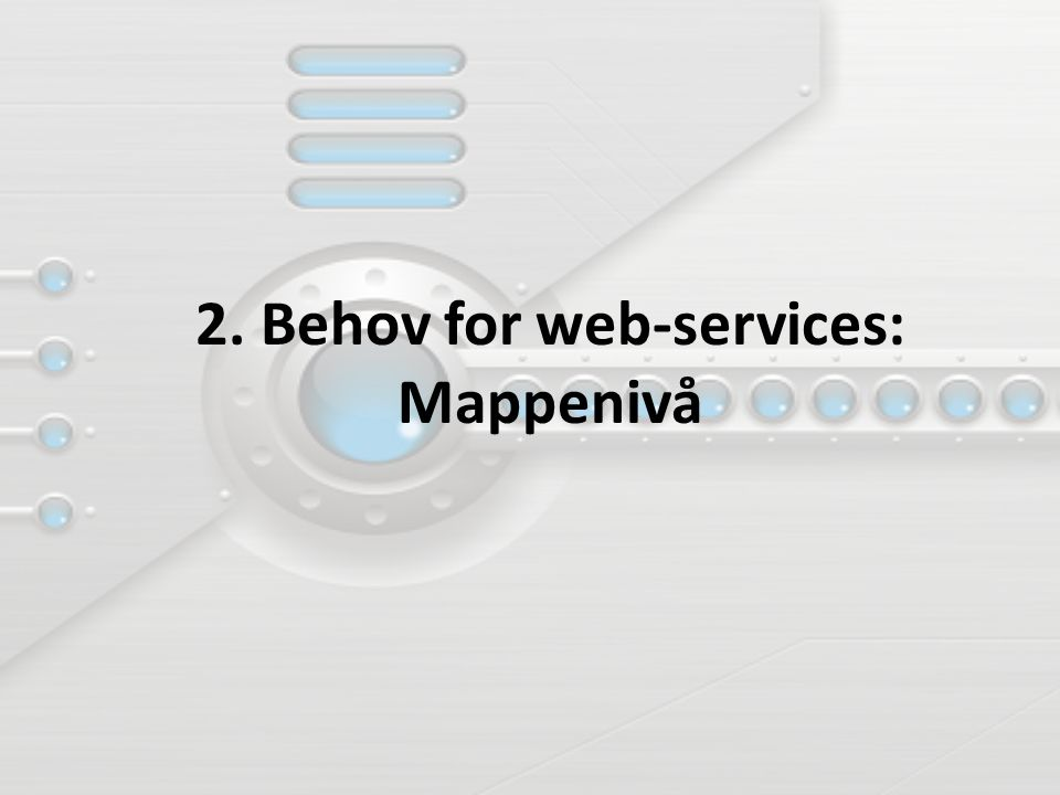 2. Behov for web-services: Mappenivå