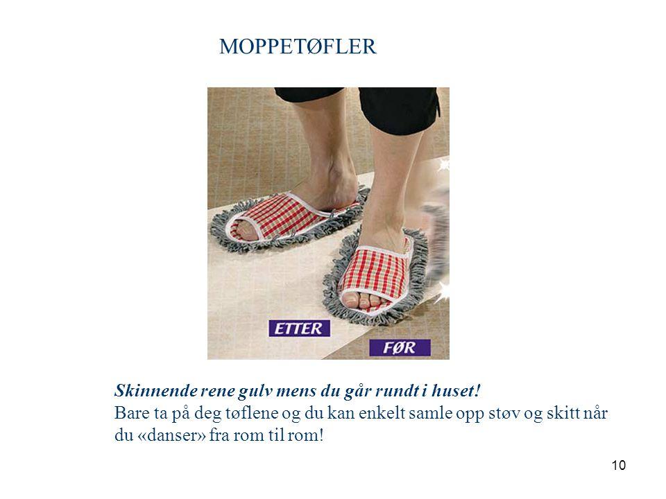MOPPETØFLER Skinnende rene gulv mens du går rundt i huset! Bare ta på deg tøflene og du kan enkelt samle opp støv og skitt når.