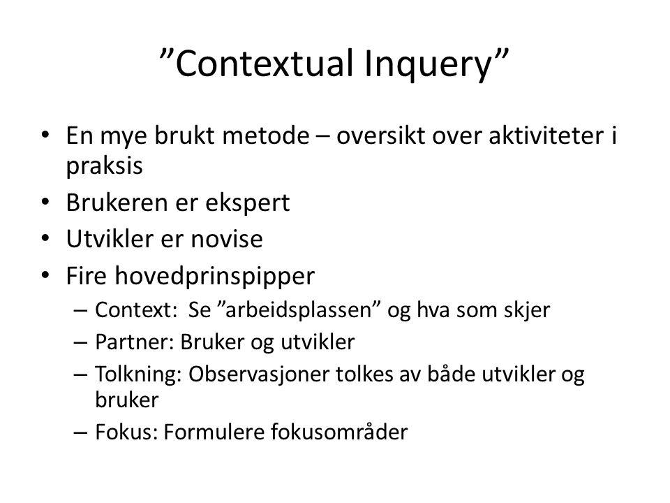 Contextual Inquery En mye brukt metode – oversikt over aktiviteter i praksis. Brukeren er ekspert.
