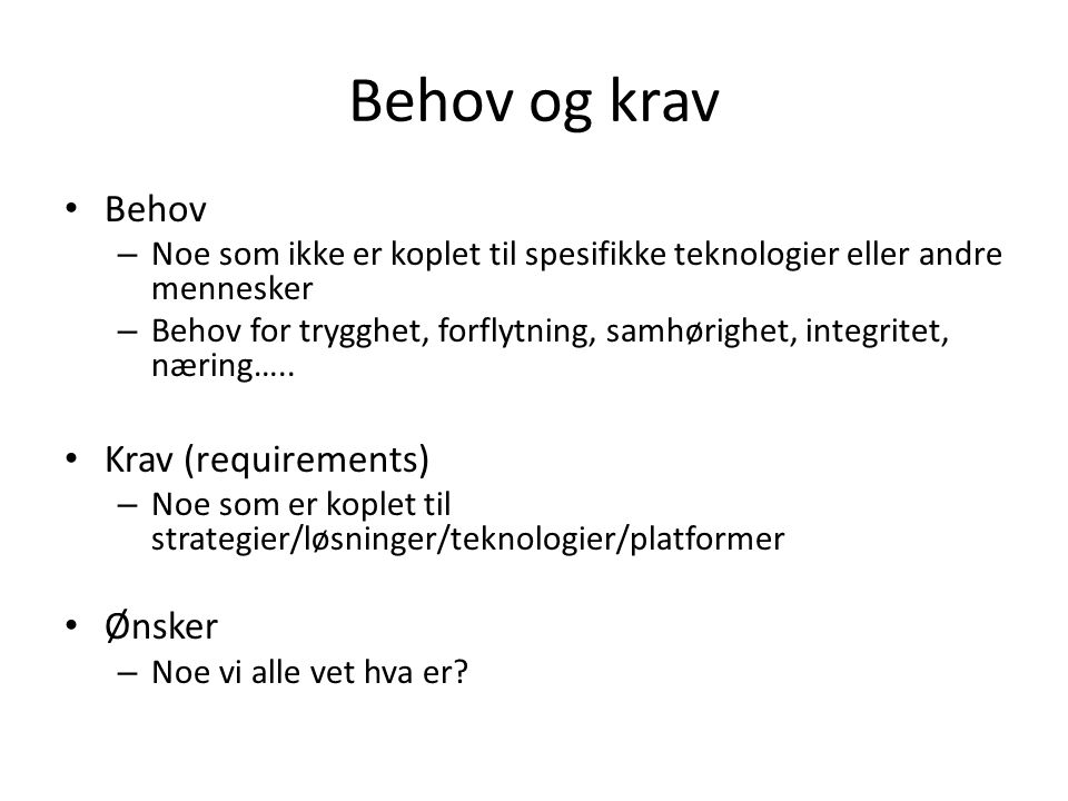 Behov og krav Behov Krav (requirements) Ønsker