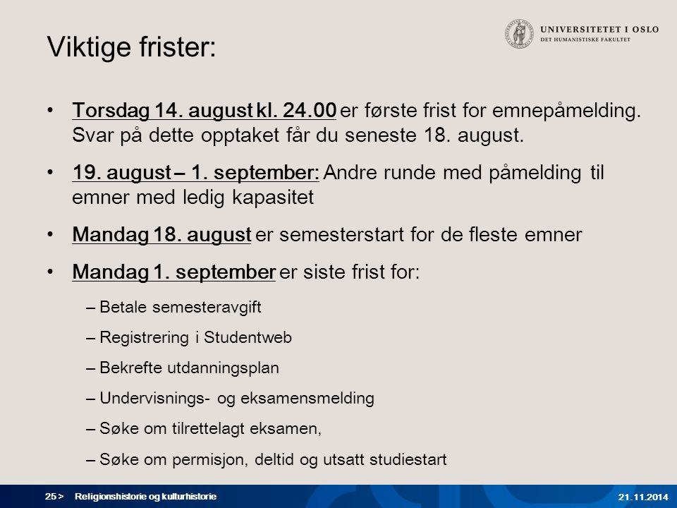 Viktige frister: Torsdag 14. august kl. 24.00 er første frist for emnepåmelding. Svar på dette opptaket får du seneste 18. august.