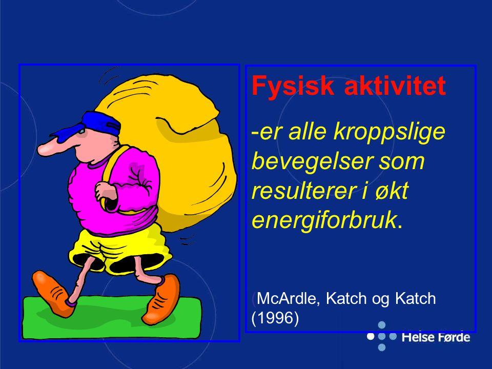 Fysisk aktivitet er alle kroppslige bevegelser som resulterer i økt energiforbruk.