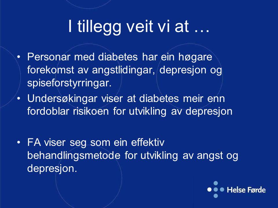 I tillegg veit vi at … Personar med diabetes har ein høgare forekomst av angstlidingar, depresjon og spiseforstyrringar.