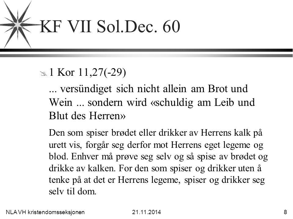 KF VII Sol.Dec. 60 1 Kor 11,27(-29) ... versündiget sich nicht allein am Brot und Wein ... sondern wird «schuldig am Leib und Blut des Herren»