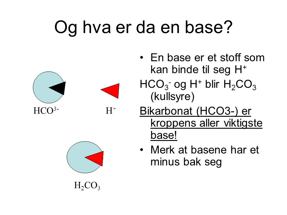 Og hva er da en base En base er et stoff som kan binde til seg H+