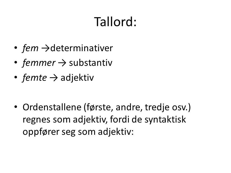 Tallord: fem →determinativer femmer → substantiv femte → adjektiv