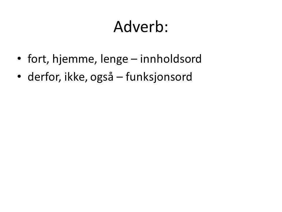 Adverb: fort, hjemme, lenge – innholdsord