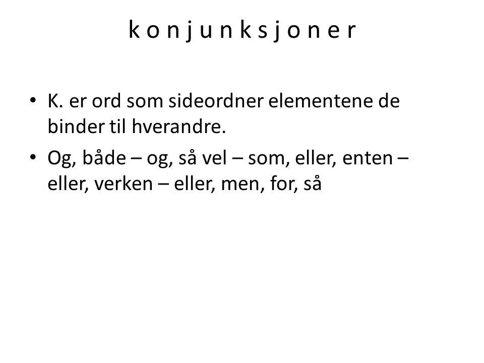 k o n j u n k s j o n e r K. er ord som sideordner elementene de binder til hverandre.