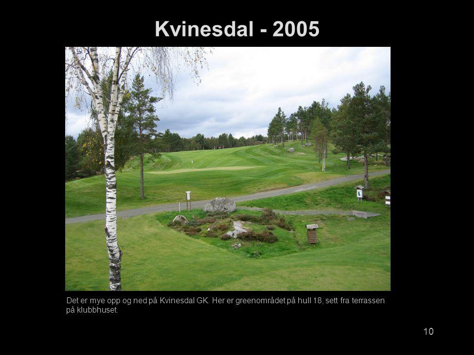 Kvinesdal - 2005 Det er mye opp og ned på Kvinesdal GK.