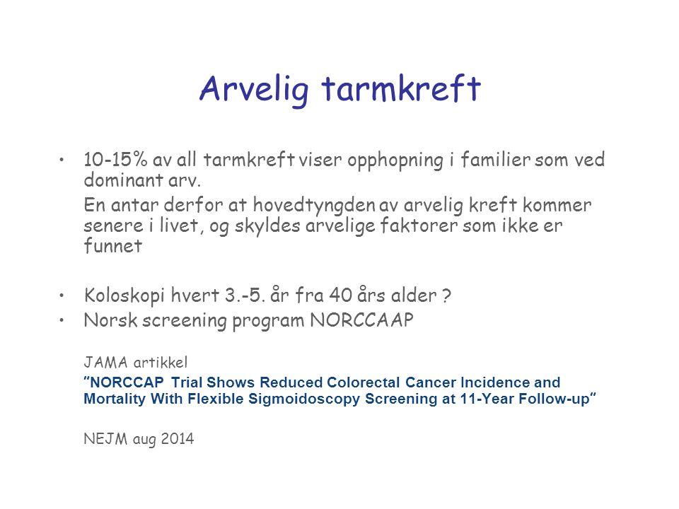 Arvelig tarmkreft 10-15% av all tarmkreft viser opphopning i familier som ved dominant arv.