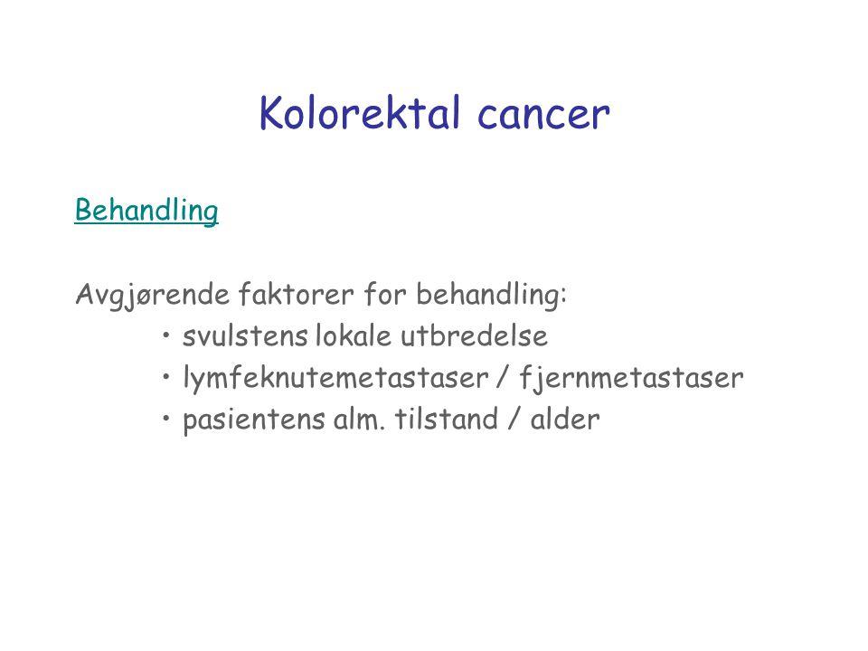 Kolorektal cancer Behandling Avgjørende faktorer for behandling: