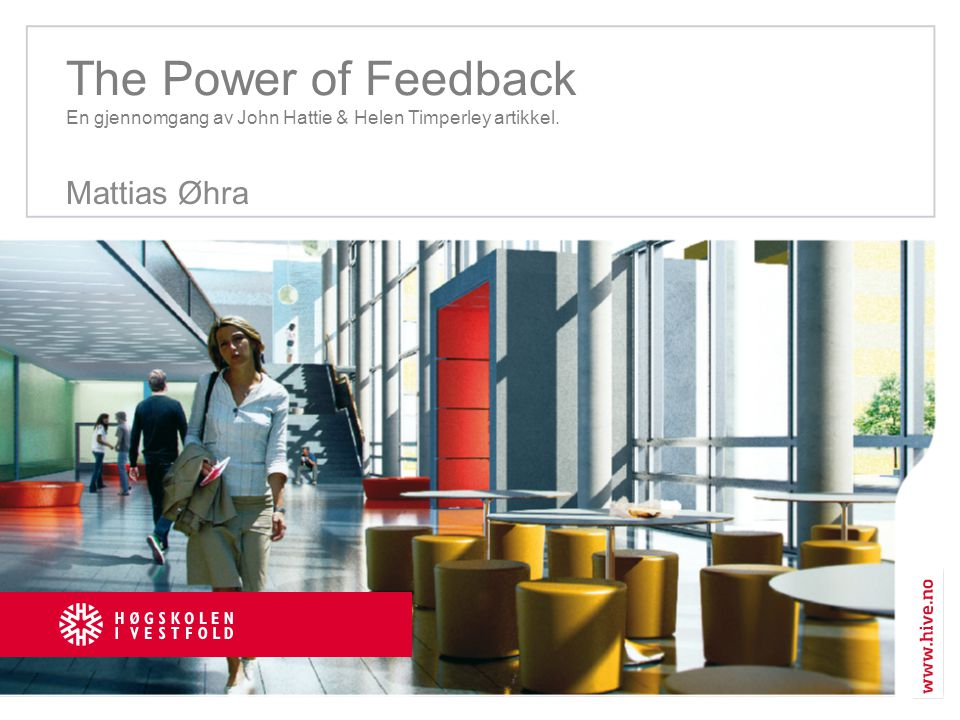 The Power of Feedback En gjennomgang av John Hattie & Helen Timperley artikkel.
