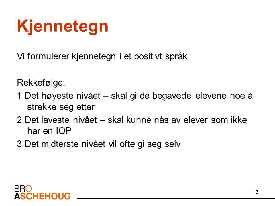 Kjennetegn Vi formulerer kjennetegn i et positivt språk Rekkefølge: