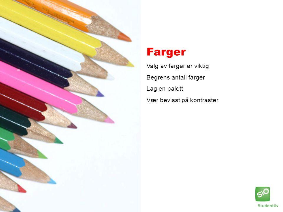 Farger Valg av farger er viktig Begrens antall farger Lag en palett