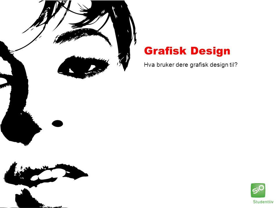Grafisk Design Hva bruker dere grafisk design til