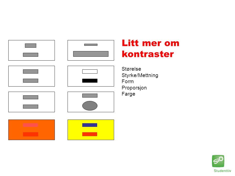 Litt mer om kontraster Størelse Styrke/Mettning Form Proporsjon Farge