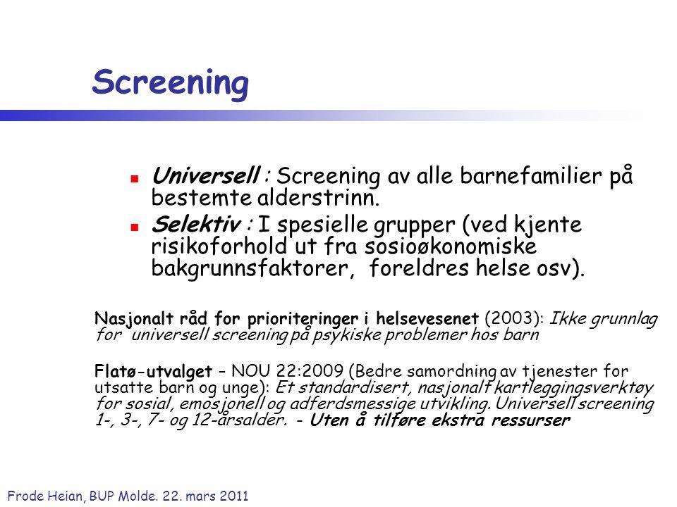 Screening Universell : Screening av alle barnefamilier på bestemte alderstrinn.