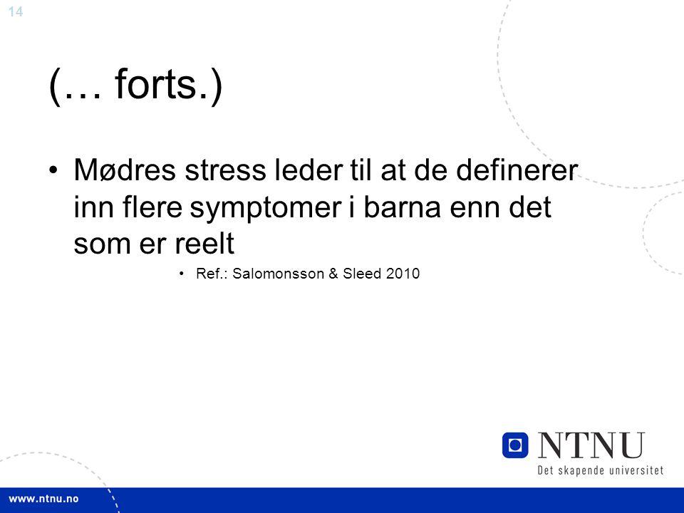 (… forts.) Mødres stress leder til at de definerer inn flere symptomer i barna enn det som er reelt.