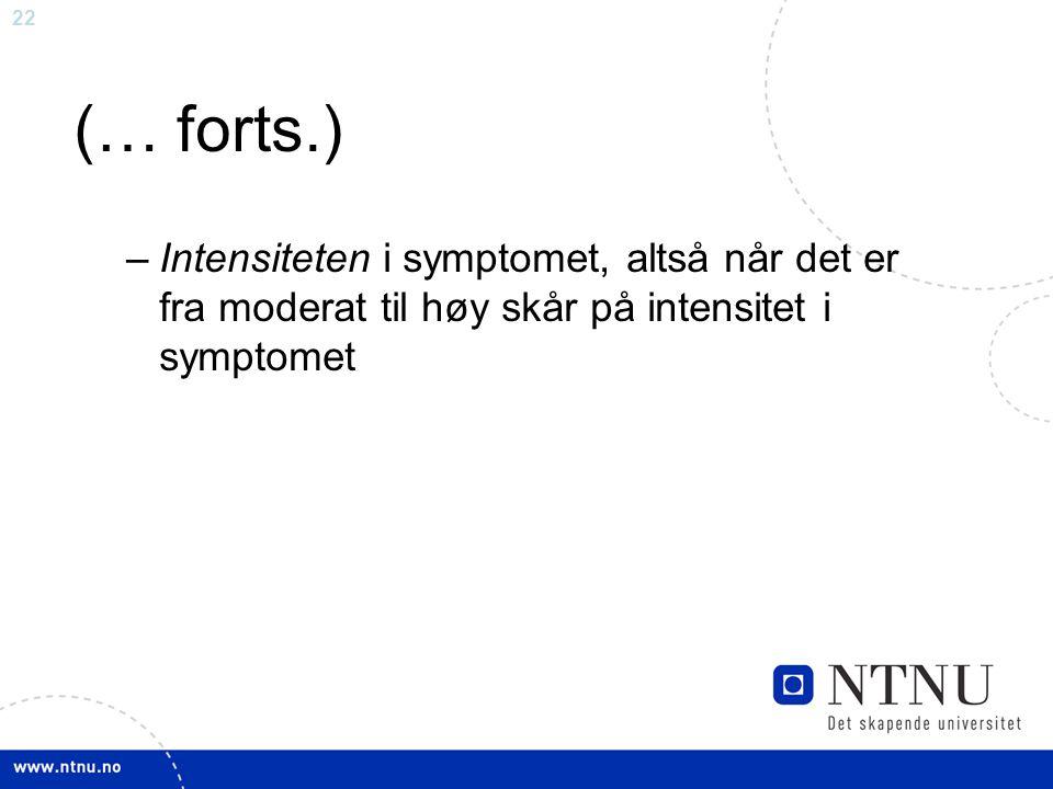 (… forts.) Intensiteten i symptomet, altså når det er fra moderat til høy skår på intensitet i symptomet.