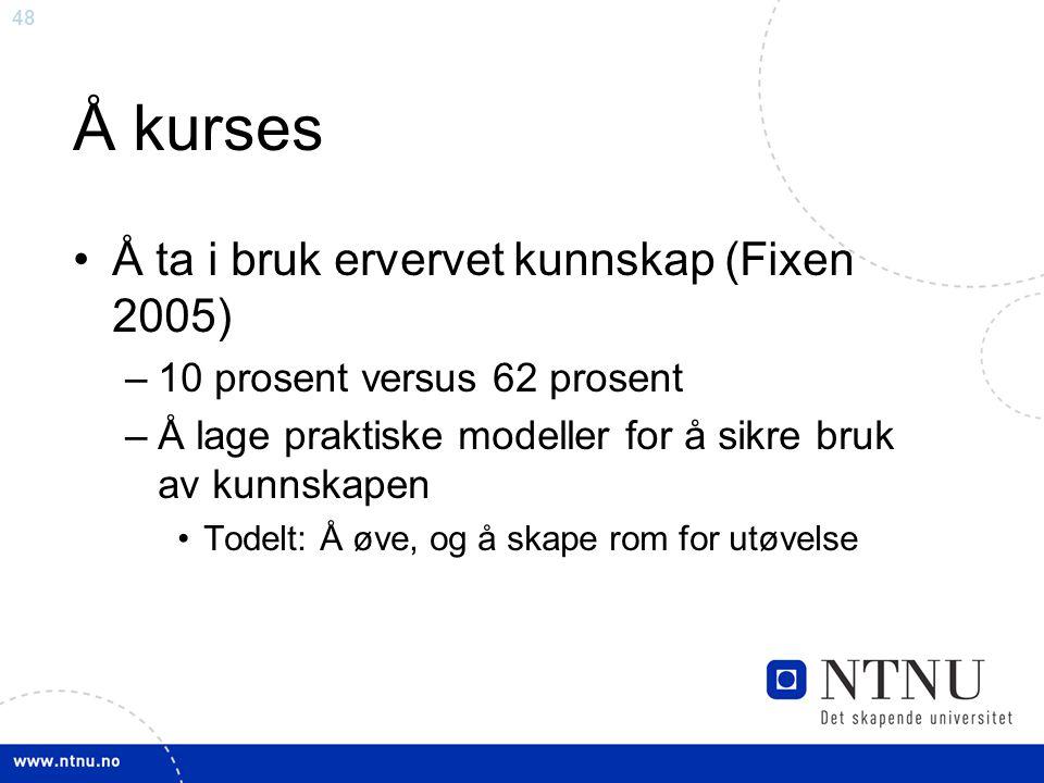 Å kurses Å ta i bruk ervervet kunnskap (Fixen 2005)