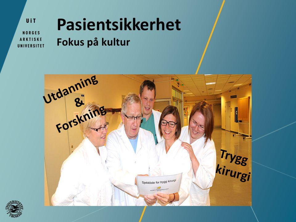 Pasientsikkerhet Fokus på kultur Utdanning & Forskning Trygg kirurgi