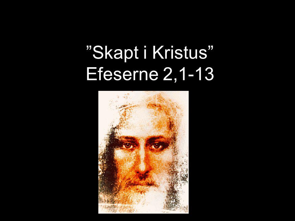 Skapt i Kristus Efeserne 2,1-13