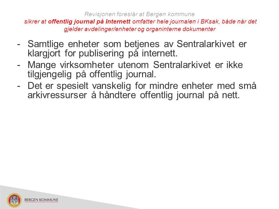 Revisjonen foreslår at Bergen kommune sikrer at offentlig journal på Internett omfatter hele journalen i BKsak, både når det gjelder avdelinger/enheter og organinterne dokumenter