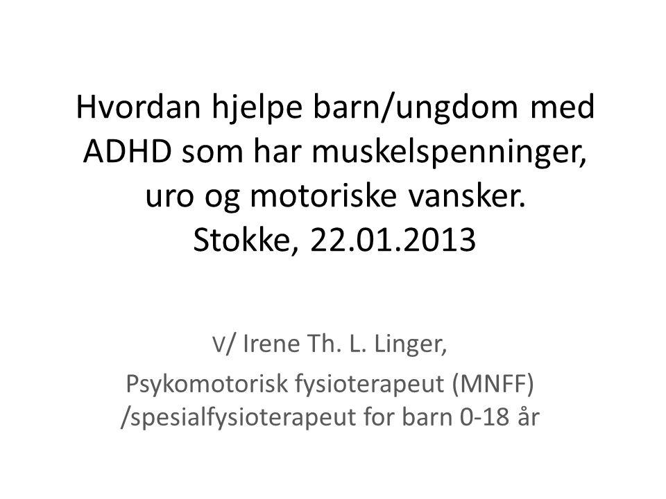 Hvordan hjelpe barn/ungdom med ADHD som har muskelspenninger, uro og motoriske vansker. Stokke, 22.01.2013