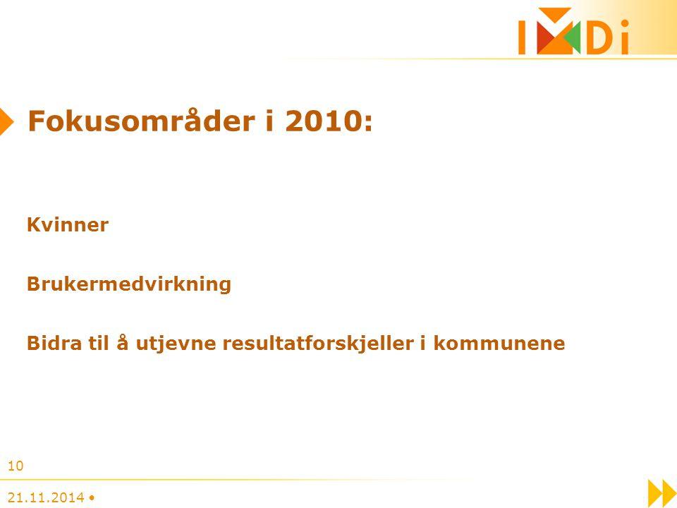 Fokusområder i 2010: Kvinner Brukermedvirkning Bidra til å utjevne resultatforskjeller i kommunene
