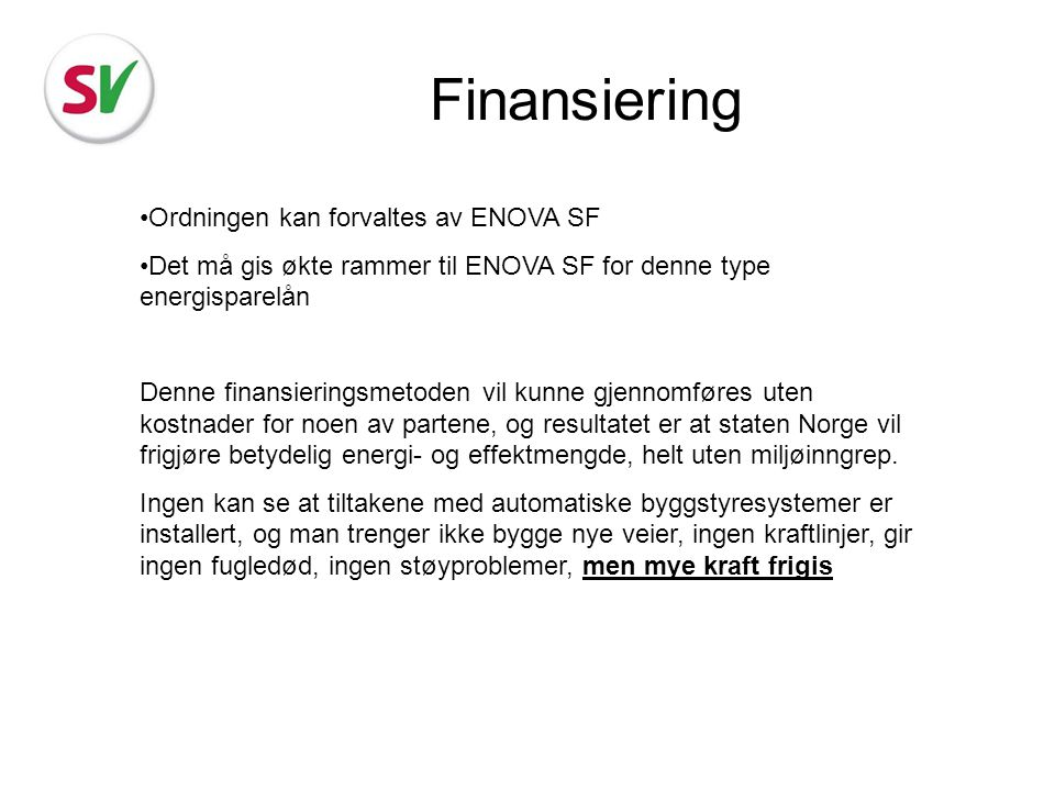 Finansiering Ordningen kan forvaltes av ENOVA SF