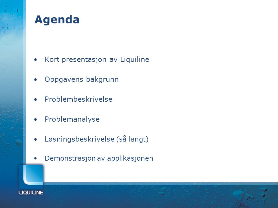 Agenda Kort presentasjon av Liquiline Oppgavens bakgrunn