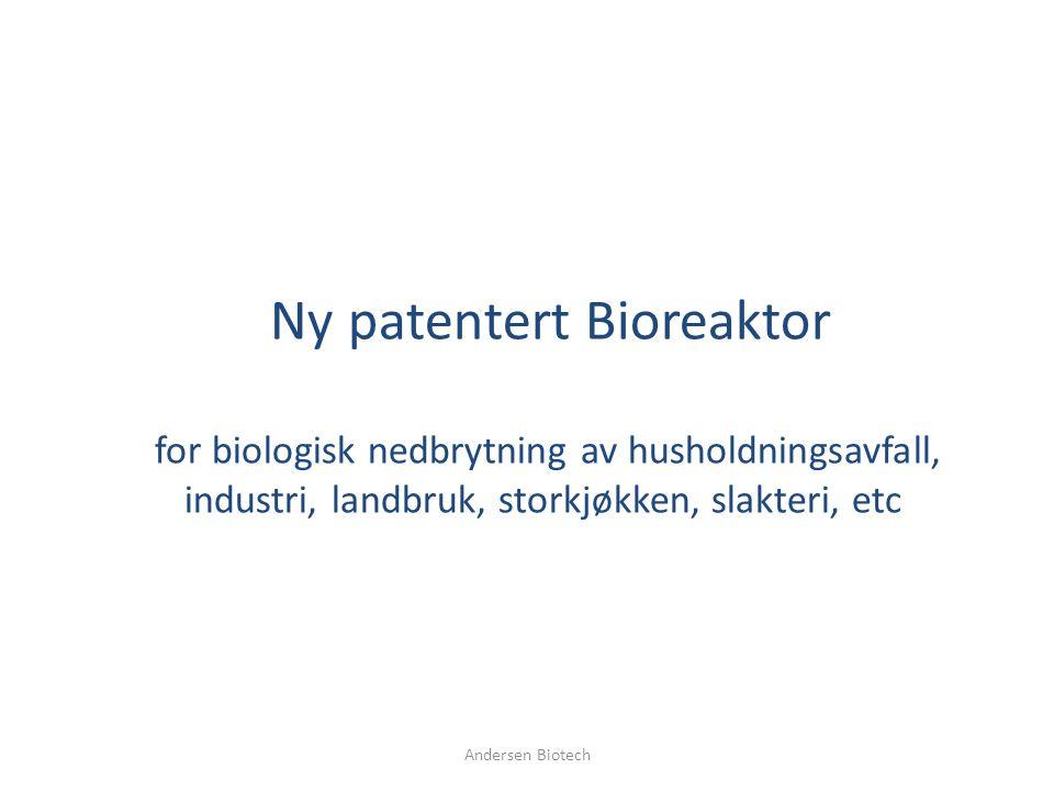 Ny patentert Bioreaktor for biologisk nedbrytning av husholdningsavfall, industri, landbruk, storkjøkken, slakteri, etc