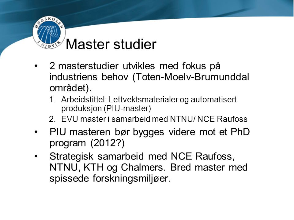 Master studier 2 masterstudier utvikles med fokus på industriens behov (Toten-Moelv-Brumunddal området).