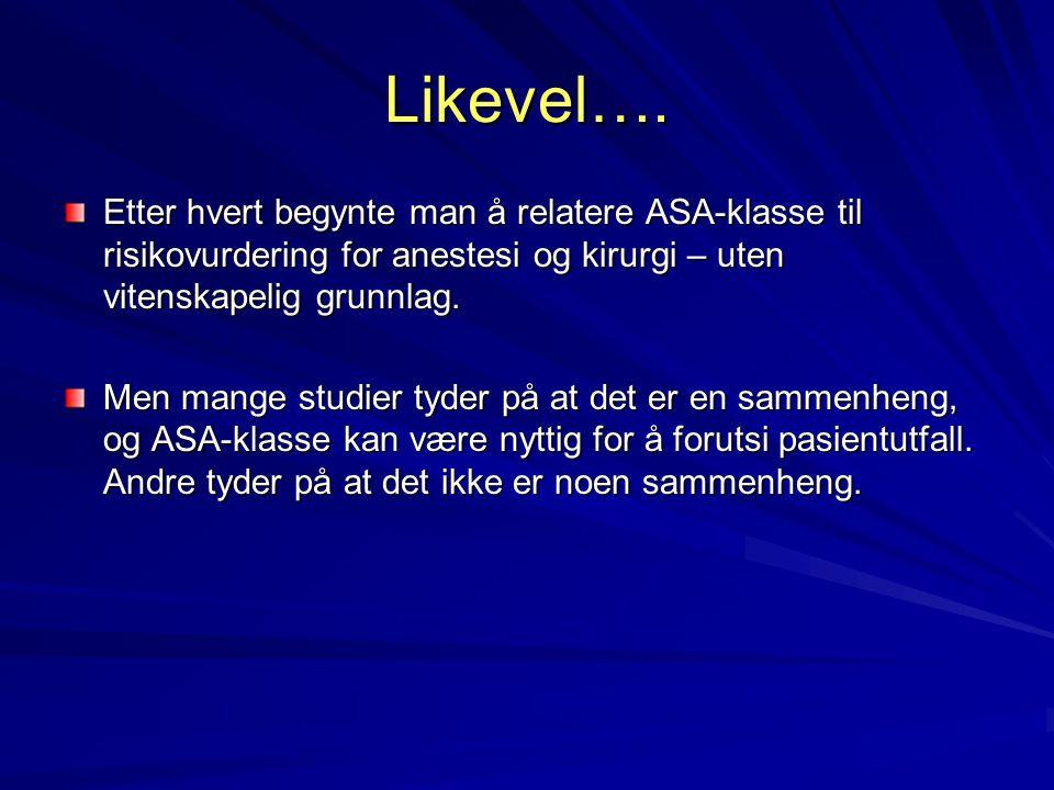 Likevel…. Etter hvert begynte man å relatere ASA-klasse til risikovurdering for anestesi og kirurgi – uten vitenskapelig grunnlag.
