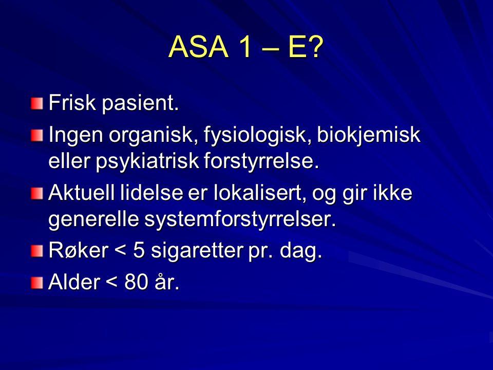 ASA 1 – E Frisk pasient. Ingen organisk, fysiologisk, biokjemisk eller psykiatrisk forstyrrelse.