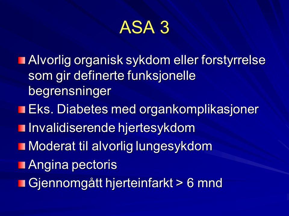 ASA 3 Alvorlig organisk sykdom eller forstyrrelse som gir definerte funksjonelle begrensninger. Eks. Diabetes med organkomplikasjoner.