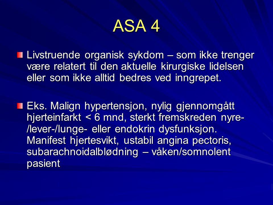 ASA 4 Livstruende organisk sykdom – som ikke trenger være relatert til den aktuelle kirurgiske lidelsen eller som ikke alltid bedres ved inngrepet.