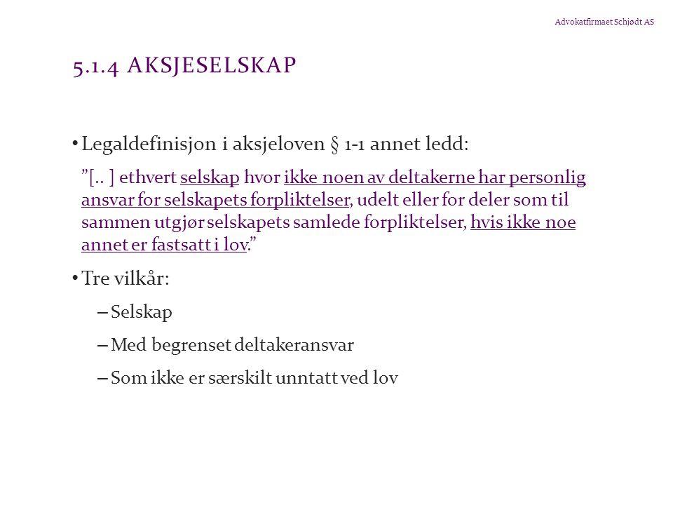 5.1.4 Aksjeselskap Legaldefinisjon i aksjeloven § 1-1 annet ledd: