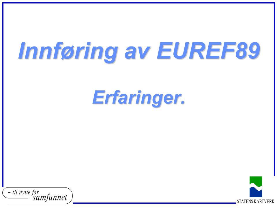 Innføring av EUREF89 Erfaringer.