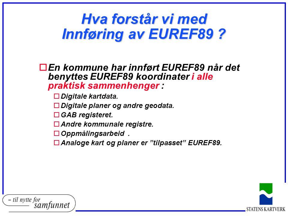 Hva forstår vi med Innføring av EUREF89