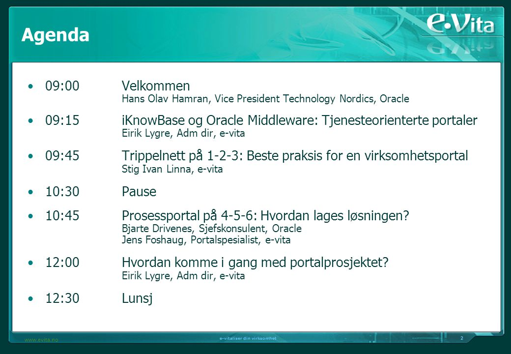 Agenda 09:00 Velkommen Hans Olav Hamran, Vice President Technology Nordics, Oracle.