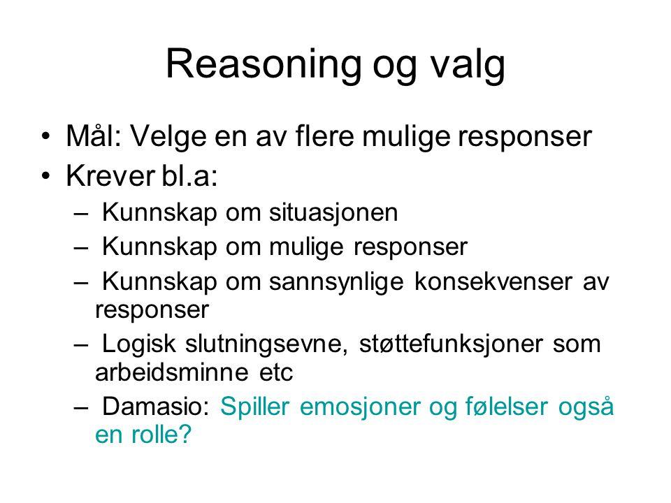 Reasoning og valg Mål: Velge en av flere mulige responser Krever bl.a: