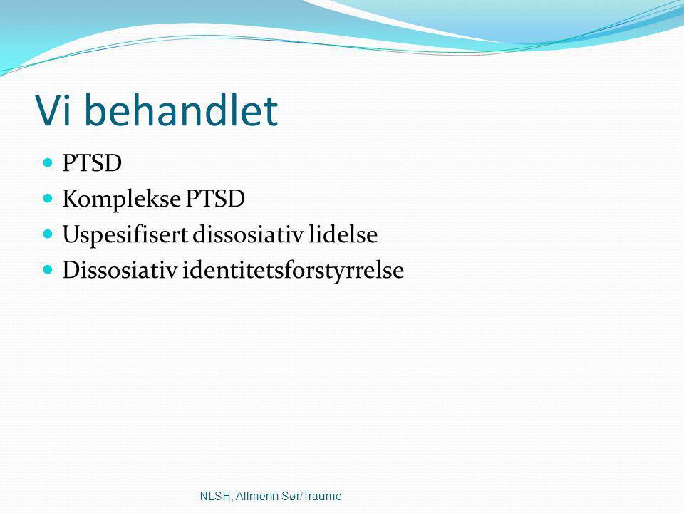 Vi behandlet PTSD Komplekse PTSD Uspesifisert dissosiativ lidelse