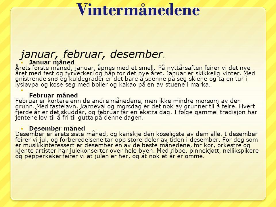 Vintermånedene januar, februar, desember. Januar måned